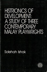 Histrionics of Development: A Study of Three Contemporary Malay Playwrights