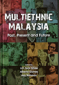 Multiethnic Malaysia: Past, Present and Future  ---  Lim Teck Ghee, Alberto Gomes, Azly Rahman (eds.)