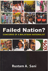 Failed Nation ? : Concerns of A Malaysian Nationalist - Rustam A. Sani