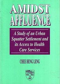 Amidst Affluence: A Study of an Urban Squatter Settlement - Chee Heng Leng