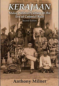 Kerajaan: Malay Political Culture on the Eve of Colonial Rule - Anthony Milner
