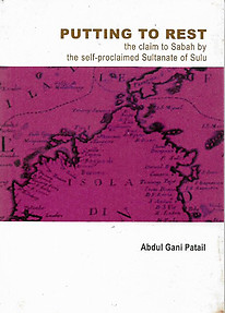 Putting to Rest: The Claim to Sabah of the Self-Proclaimed Sultanate of Sulu - Abdul Gani Patail