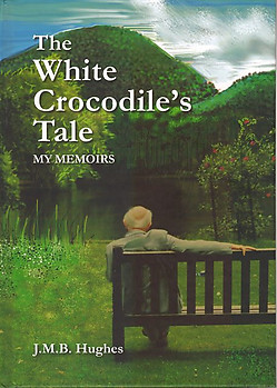 The White Crocodile's Tale: My Memoirs - JMB Hughes