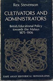Cultivators and Administrators: British Educational Policy Towards the Malays, 1875-1906 - Rex Stevenson