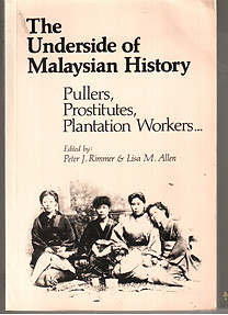 The Underside of Malaysian History Pullers, Prostitutes, Plantation Workers...