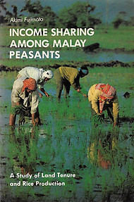 Income Sharing Among Malay Peasants: A Study of Land Tenure and Rice Production - Akimi Fujimoto