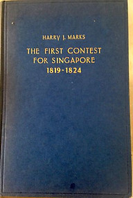 The First Contest for Singapore, 1819-1824 - Harry J Marks
