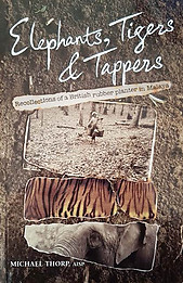 Elephants, Tigers and Tappers: Recollections of a British Rubber Planter in Malaya   ---  Michael Thorp