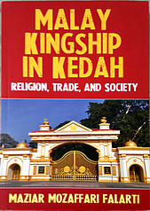 Malay Kingship in Kedah: Religion, Trade and Society - Maziar Mozaffari Falarti