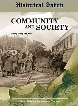 Historical Sabah: Community and Society - Danny Wong Tze Ken