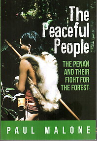 The Peaceful People: The Penan and Their Fight for the Forest - Paul Malone