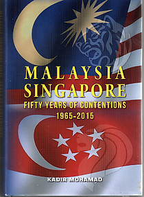 Malaysia Singapore: 50 Years of Contentions, 1965-2015 - Kadir Mohamad
