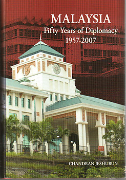 Malaysia: Fifty Years of Diplomacy, 1957-2007 - Chandran Jeshuruan