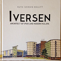 Iversen: Architect of Ipoh and Modern Malaya - Ruth Iversen Rollitt