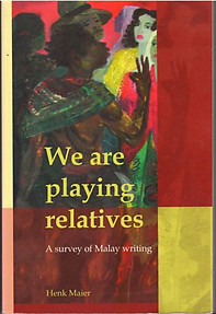We Are Playing Relatives: A Survey of Malay Writing - Henk Maier