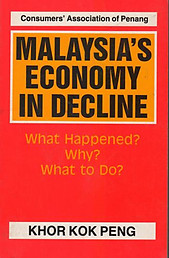 Malaysia's Economy in Decline. What Happened? Why? What to Do? - Khor Kok Peng