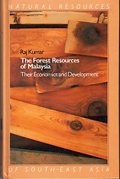The Forest Resources of Malaysia: Their Economics and Development - Raj Kumar