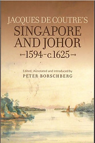 Jacques de Coutre's Singapore and Johor, 1594-c.1625 - Peter Borschberg (ed)