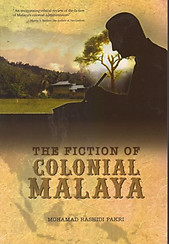 The Fiction of Colonial Malaya - Mohamad Rashidi Pakri
