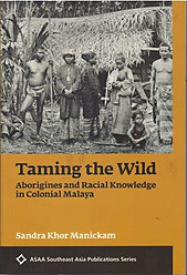 Taming the Wild: Aborigines and Racial Knowledge in Colonial Malaysia
