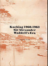 Kuching, 1960-1963: Sir Alexander Wavell's Era - Ho Ah Chon