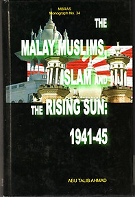 Malay-Muslims, Islam, and the Rising Sun: 1941-1945 - Abu Talib Ahmad