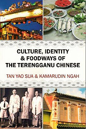 Culture, Identity & Foodways of the Terengganu Chinese - Tan Yao Sua & Kamarudin Ngah