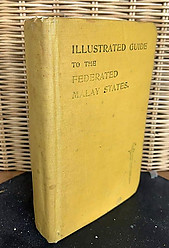 Illustrated Guide to the Federated Malay States - Cuthbert W Harrison (1920)