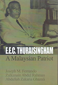 EEC Thuraisingham: A Malaysian Patriot - Joseph M Fernando & Others