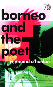 Borneo and the Poet - Redmond O'Hanlon