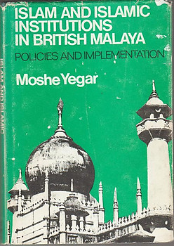 Islam and Islamic Institutions in British Malaya, 1874-1941 - Moshe Yegar