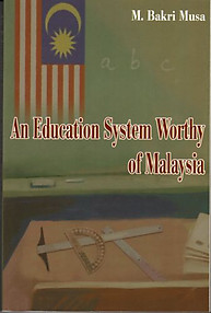 An Education System Worthy of Malaysia - M Bakri Musa