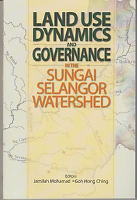 Land Use Dynamics and Governance in the Sungai Selangor Watershed