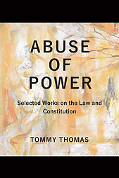 Abuse of Power: Selected Works on the Law and the Constitution - Tommy Thomas
