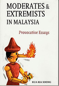 Moderates & Extremists in Malaysia: Provocative Essays - Kua Kia Soong
