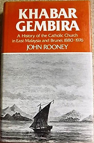 Khabar Gembira: A History of the Catholic Church In East Malaysia and Brunei, 1880-1976 - John Rooney