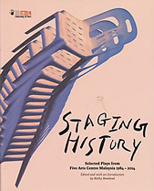 Staging History: Selected Plays from Five Arts Centre Malaysia, 1984-2014