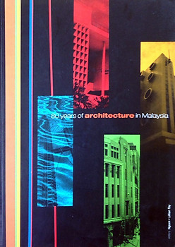 80 Years of Architecture in Malaysia - Lim Teng Ngiom & Lillian Tay (eds)