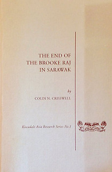 The End of the Brooke Raj in Sarawak - Colin N. Crisswell