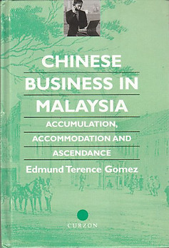 Chinese Business in Malaysia: Accumulation, Accommodation and Ascendance - Terence E Gomez