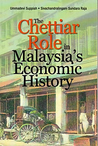 The Chettiar Role in Malaysia's Economic History - Ummavedi Suppiah & S Raja