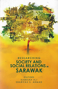 Researching Society and Social Relations in Sarawak - Kamsiah Ali & Sharifah S. Ahmad (eds)
