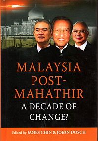 Malaysia Post-Mahathir: A Decade of Change? - James Chin & Joern Dosch (eds)