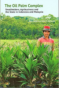 The Oil Palm Complex: Smallholders, Agribusiness and the State in Indonesia and Malaysia  - Rob Cramb & John F McCarthy (eds)