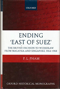 Ending 'East of Suez': The British Decision to Withdraw from Malaysia and Singapore 1964-1968 - PL Pham