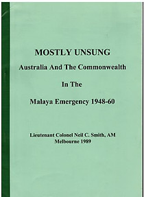 Mostly Unsung: Australia and the Commonwealth in the Malaya Emergency 1948-60 - Neil C Smith