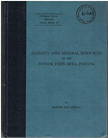 Geology and Mineral Resources of the Sungai Teris Area, Pahang - Jaafar bin Ahmad