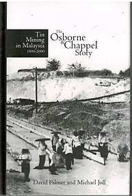 Tin Mining in Malaysia, 1800-2000: The Osborne & Chappel Story  David Palmer & Michael Joll