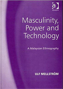 Masculinity, Power and Technology: A Malaysian Ethnography - Ulf Mellstrom