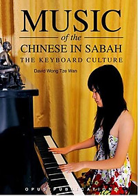 Music of the Chinese in Sabah : The Keyboard Culture - David Wong Tze Wan